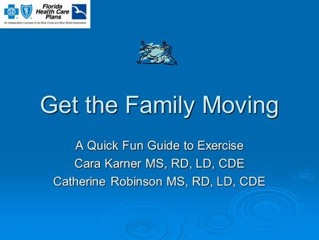 Get the Family Moving A Quick Fun Guide to Exercise Cara Karner MS, RD, LD, CDE Catherine Robinson MS, RD, LD, CDE.