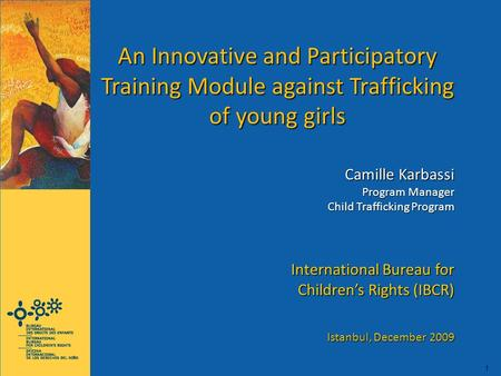 1 An Innovative and Participatory Training Module against Trafficking of young girls Camille Karbassi Program Manager Child Trafficking Program International.