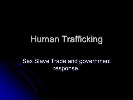 Human Trafficking Sex Slave Trade and government response.