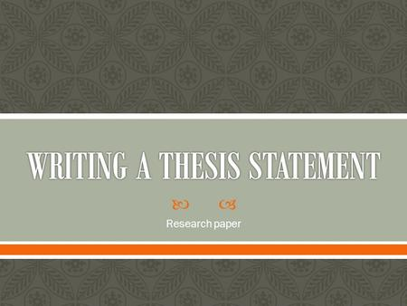  Research paper. A one-sentence statement identifying the main idea, topic and purpose of your research paper. Tells the readers what they will encounter.