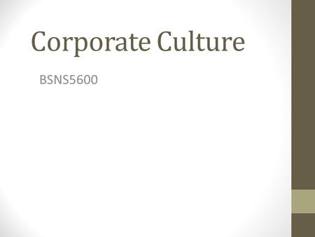 Corporate Culture BSNS5600. Overview What is corporate culture? What are the benefits of a successful corporate culture? An adaptive corporate culture.