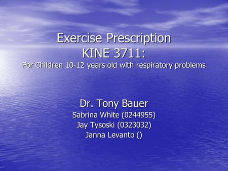 Exercise Prescription KINE 3711: For Children 10-12 years old with respiratory problems Dr. Tony Bauer Sabrina White (0244955) Jay Tysoski (0323032) Janna.