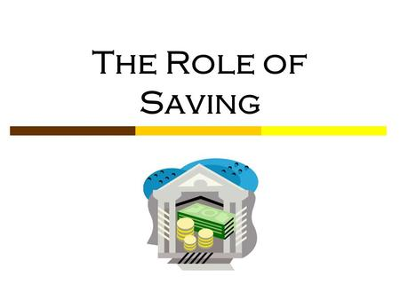 The Role of Saving. © Family Economics & Financial Education – Revised November 2004 – Saving Unit – Introduction to Savings Funded by a grant from Take.