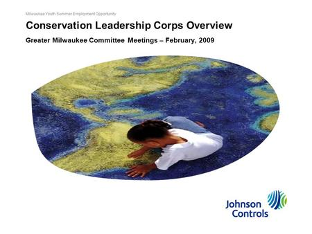 Milwaukee Youth Summer Employment Opportunity Conservation Leadership Corps Overview Greater Milwaukee Committee Meetings – February, 2009.