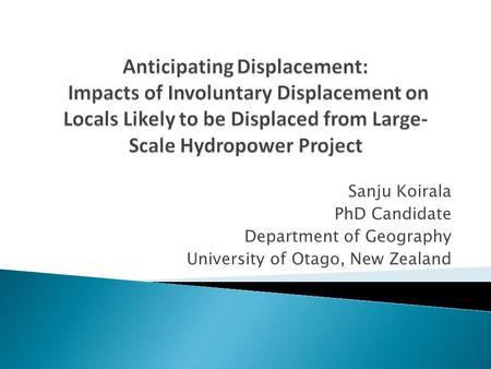 Sanju Koirala PhD Candidate Department of Geography University of Otago, New Zealand.