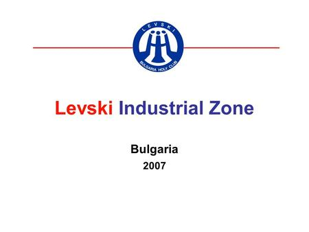 Levski Industrial Zone Bulgaria 2007. Korean Production Center for EU market Bulgaria – join as a member of EU since Jan.2007 ( Export with Duty free.