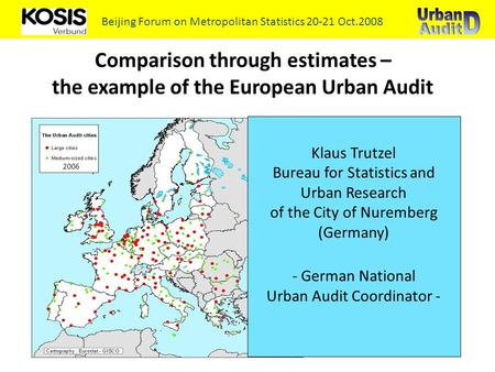 Comparison through estimates – the example of the European Urban Audit Beijing Forum on Metropolitan Statistics 20-21 Oct.2008 Klaus Trutzel Bureau for.