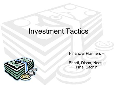 Investment Tactics Financial Planners – Bharti, Disha, Neetu, Isha, Sachin.