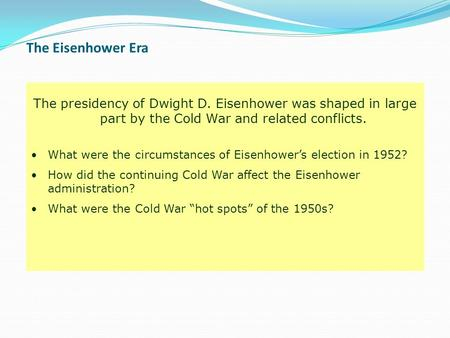 The Eisenhower Era The presidency of Dwight D. Eisenhower was shaped in large part by the Cold War and related conflicts. What were the circumstances of.
