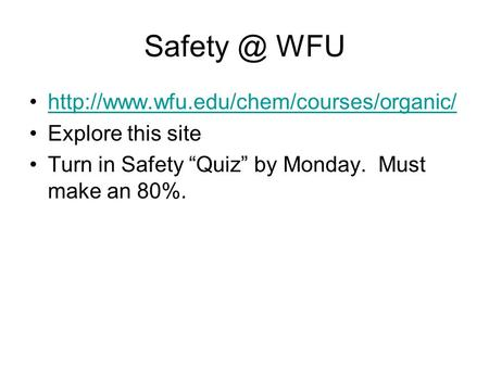 "WFU  Explore this site Turn in Safety ""Quiz"" by Monday. Must make an 80%."