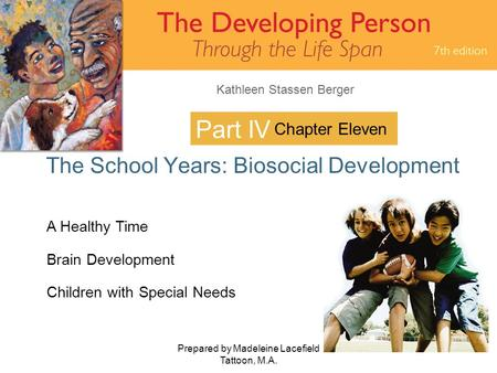 Kathleen Stassen Berger Prepared by Madeleine Lacefield Tattoon, M.A. 1 Part IV The School Years: Biosocial Development Chapter Eleven A Healthy Time Brain.