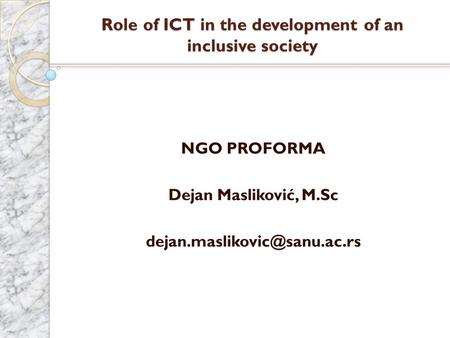 Role of ICT in the development of an inclusive society NGO PROFORMA Dejan Masliković, M.Sc