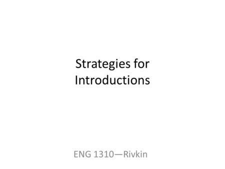 Strategies for Introductions ENG 1310—Rivkin. Introductions Two Purposes: Capture the reader's interest Introduce the subject of the essay.