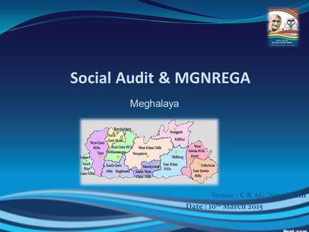 Social Audit & MGNREGA Meghalaya Venue : C & AG, New Delhi Date : 10 th March 2015.
