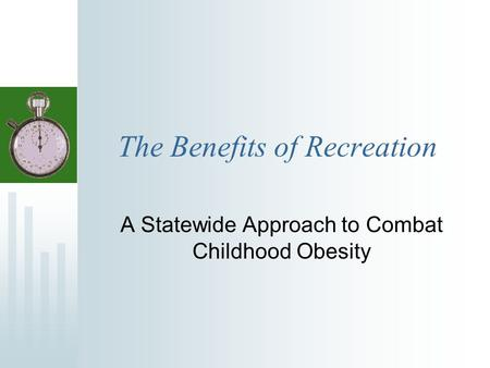 The Benefits of Recreation A Statewide Approach to Combat Childhood Obesity.