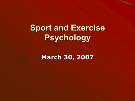 "Sport and Exercise Psychology March 30, 2007. What is sport and exercise psychology? ""The scientific study of the behavior of people engaged in sport."