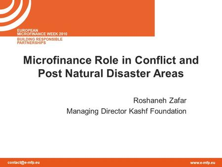 Microfinance Role in Conflict and Post Natural Disaster Areas Roshaneh Zafar Managing Director Kashf Foundation.