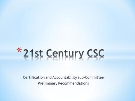 Certification and Accountability Sub-Committee Preliminary Recommendations.