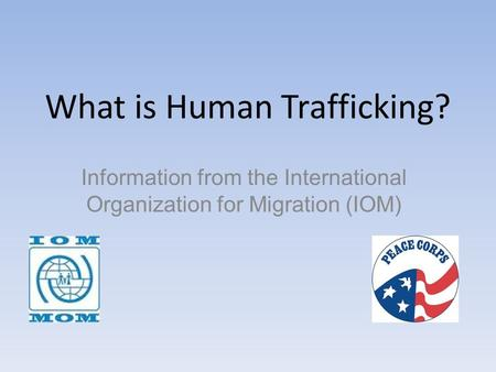 What is Human Trafficking? Information from the International Organization for Migration (IOM)