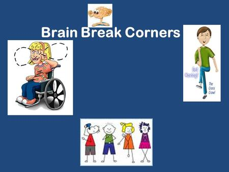 Brain Break Corners Break.