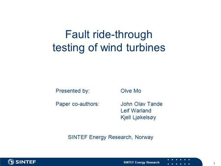 SINTEF Energy Research 1 Fault ride-through testing of wind turbines Presented by: Olve Mo Paper co-authors: John Olav Tande Leif Warland Kjell Ljøkelsøy.