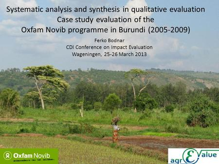 Systematic analysis and synthesis in qualitative evaluation Case study evaluation of the Oxfam Novib programme in Burundi (2005-2009) Ferko Bodnar CDI.