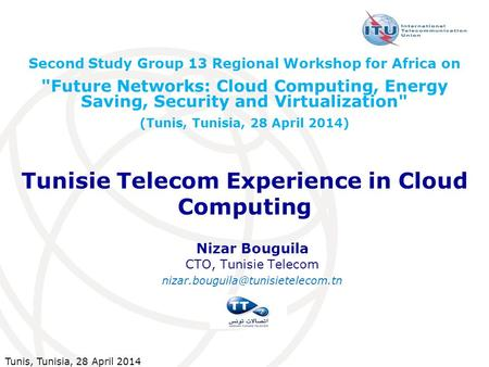 Tunis, Tunisia, 28 April 2014 Tunisie Telecom Experience in Cloud Computing Second Study Group 13 Regional Workshop for Africa on Future Networks: Cloud.
