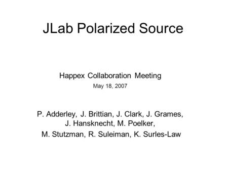 JLab Polarized Source Happex Collaboration Meeting May 18, 2007 P. Adderley, J. Brittian, J. Clark, J. Grames, J. Hansknecht, M. Poelker, M. Stutzman,