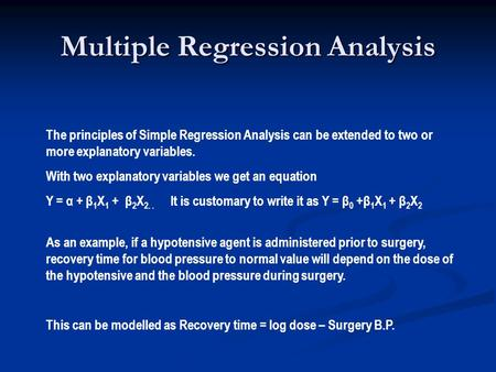 Multiple Regression Analysis The principles of Simple Regression Analysis can be extended to two or more explanatory variables. With two explanatory variables.