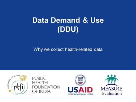 Data Demand & Use (DDU) Why we collect health-related data.