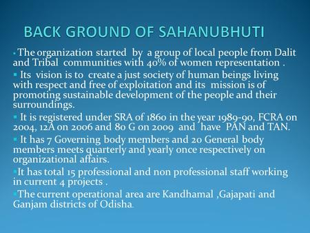  The organization started by a group of local people from Dalit and Tribal communities with 40% of women representation.  Its vision is to create a just.