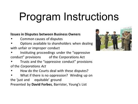 Program Instructions Is sues in Disputes between Business Owners Common causes of disputes Options available to shareholders when dealing with unfair or.