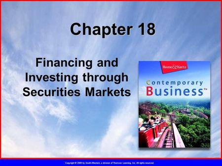 Copyright © 2005 by South-Western, a division of Thomson Learning, Inc. All rights reserved. Chapter 18 Financing and Investing through Securities Markets.
