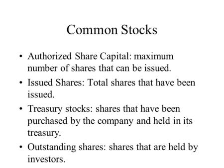 Common Stocks Authorized Share Capital: maximum number of shares that can be issued. Issued Shares: Total shares that have been issued. Treasury stocks: