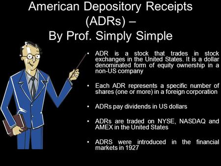 American Depository Receipts (ADRs) – By Prof. Simply Simple ADR is a stock that trades in stock exchanges in the United States. It is a dollar denominated.