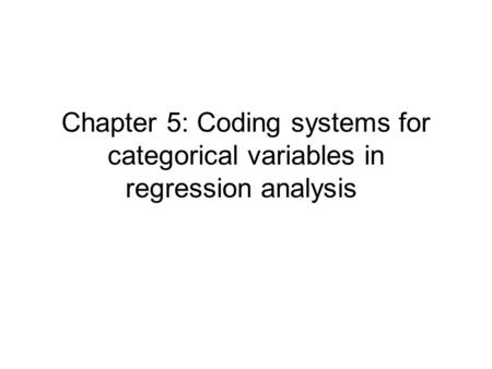 Chapter 5: Coding systems for categorical variables in regression analysis.