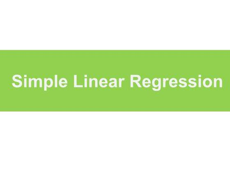 Simple Linear Regression. Types of Regression Model Regression Models Simple (1 variable) LinearNon-Linear Multiple (2