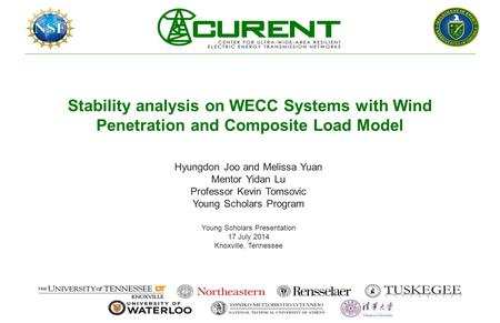 Stability analysis on WECC Systems with Wind Penetration and Composite Load Model Hyungdon Joo and Melissa Yuan Mentor Yidan Lu Professor Kevin Tomsovic.