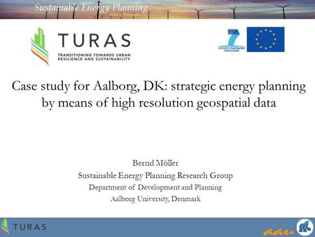 Case study for Aalborg, DK: strategic energy planning by means of high resolution geospatial data Bernd Möller Sustainable Energy Planning Research Group.