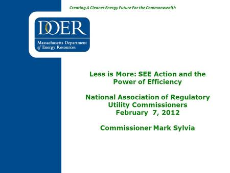 Creating A Cleaner Energy Future For the Commonwealth Less is More: SEE Action and the Power of Efficiency National Association of Regulatory Utility Commissioners.