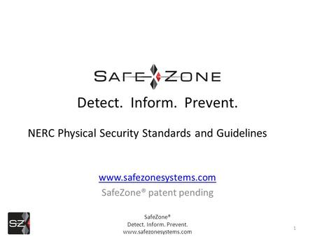 Www.safezonesystems.com SafeZone® patent pending 1 Detect. Inform. Prevent. NERC Physical Security Standards and Guidelines SafeZone® Detect. Inform. Prevent.