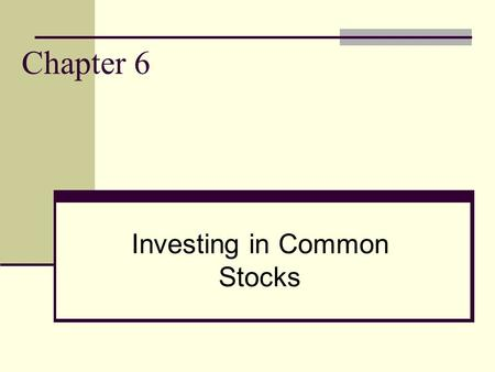 Chapter 6 Investing in Common Stocks. 2 Learning Goals 1. Explain the investment appeal of common stocks. 2. Describe historical stock returns 3. Discuss.