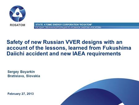 Safety of new Russian VVER designs with an account of the lessons, learned from Fukushima Daiichi accident and new IAEA requirements ROSATOM February 27,