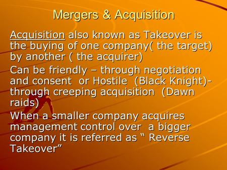 <strong>Mergers</strong> & <strong>Acquisition</strong> <strong>Acquisition</strong> also known as Takeover is the buying of one company( the target) by another ( the acquirer) Can be friendly – through.