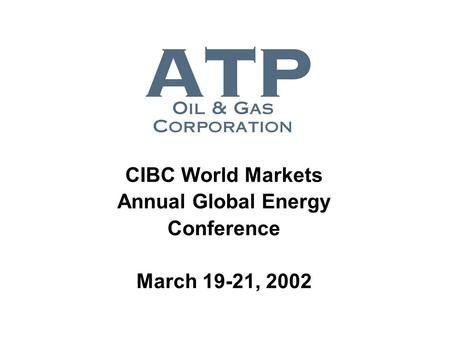 CIBC World Markets Annual Global Energy Conference March 19-21, 2002.