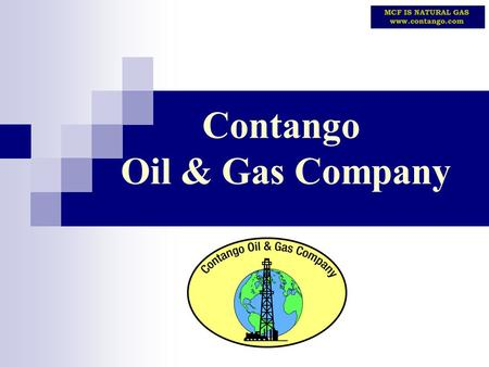 Contango Oil & Gas Company. 2 Forward Looking Information This presentation contains forward-looking statements regarding Contango that are intended to.