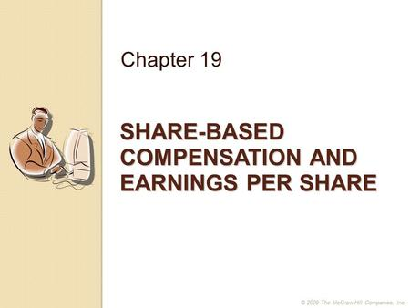SHARE-BASED COMPENSATION AND EARNINGS PER SHARE Chapter 19 © 2009 The McGraw-Hill Companies, Inc.