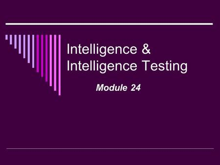 Intelligence & Intelligence Testing Module 24. Intelligence  the ability to learn from experience, solve problems, and use knowledge to adapt to a new.