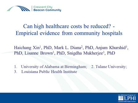 Can high healthcare costs be reduced? - Empirical evidence from community hospitals Haichang Xin 1, PhD, Mark L. Diana 2, PhD, Anjum Khurshid 3, PhD, Lisanne.