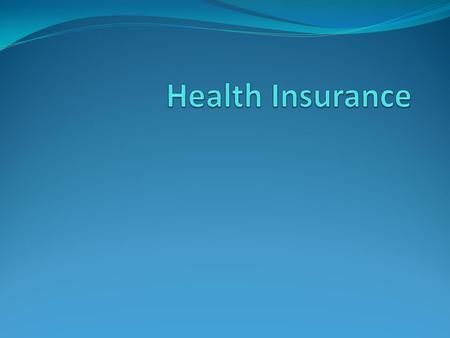 Health Insurance Health insurance: a type of insurance offered by private insurance companies or the government that covers health care expenses incurred.